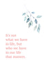 It's not what we have in life, but who we have in our life that matters Poster Kunstdruck - Typografie, KUNST-ONLINE Wandbild