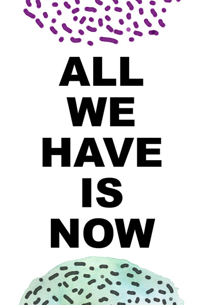 All we have is now Poster Kunstdruck - Typografie, KUNST-ONLINE Wandbild