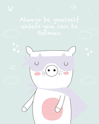 Always be yourself, unless you can be Batman