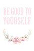 Be good to yourself Poster Kunstdruck - Typografie, KUNST-ONLINE Wandbild