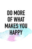 Do more of what makes you happy Poster Kunstdruck - Typografie, KUNST-ONLINE Wandbild