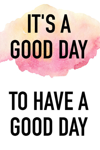 It's a good day, to have a good day