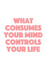 What consumes your mind controls your life Poster Kunstdruck - Typografie, KUNST-ONLINE Wandbild