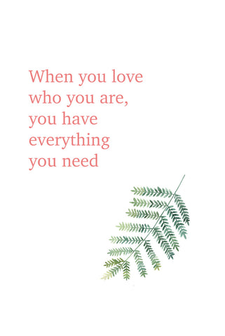 When you love who you are, you have everything you need