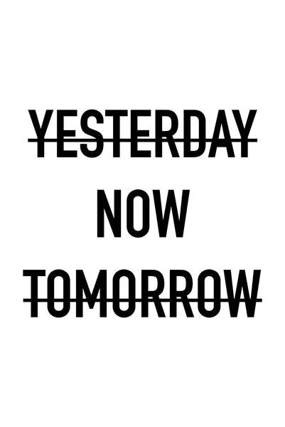 Yesterday, now, tomorrow Poster Kunstdruck - Typografie, KUNST-ONLINE Wandbild