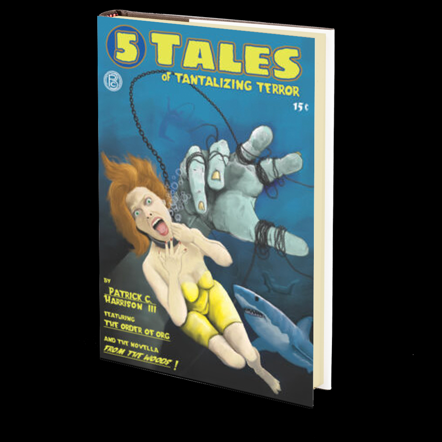 5 Tales of Tantalizing Terror by Patrick C. Harrison III