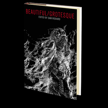 Beautiful/Grotesque Edited by Sam Richard