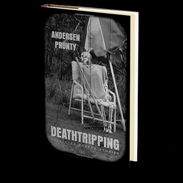 Deathtripping: Collected Horror Stories by Andersen Prunty