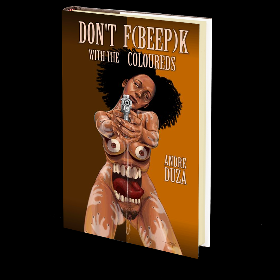 Don't F[Bleep]k with the Coloureds by Andre Duza