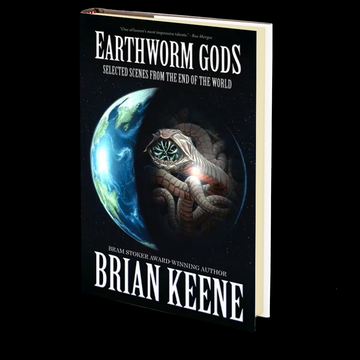 Earthworm Gods: Selected Scenes from the End of the World by Brian Keene