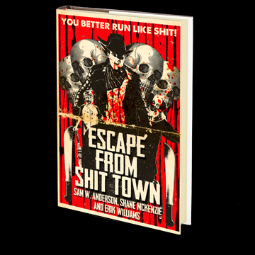 Escape from Shit Town by Sam W. Anderson, Erik WIlliams and Shane McKenzie