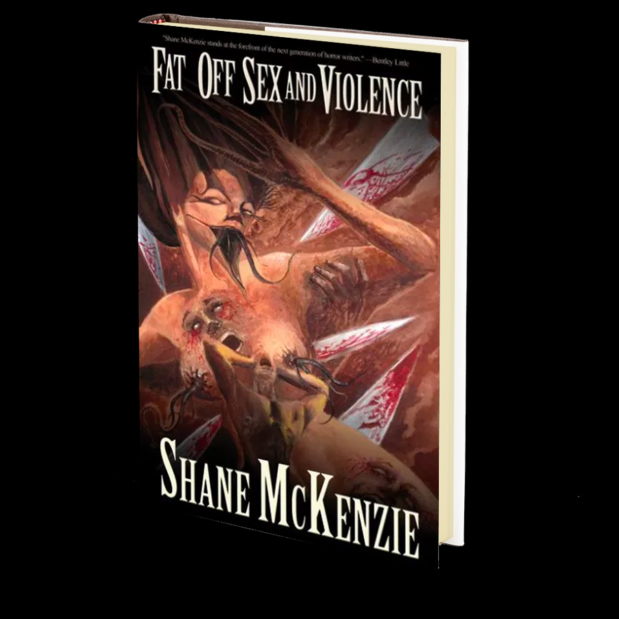 Fat Off Sex and Violence by Shane McKenzie
