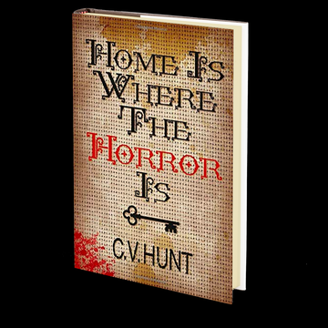 Home Is Where the Horror Is by C.V. Hunt