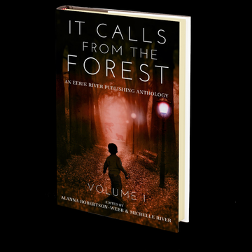 It Calls From The Forest: An Anthology of Terrifying Tales from the Woods Volume 1
