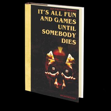 It's All Fun and Games Until Somebody Dies Edited by Dawn Shea