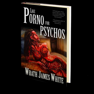 Like Porno for Psychos by Wrath James White
