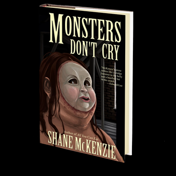Monsters Don't Cry by Shane McKenzie