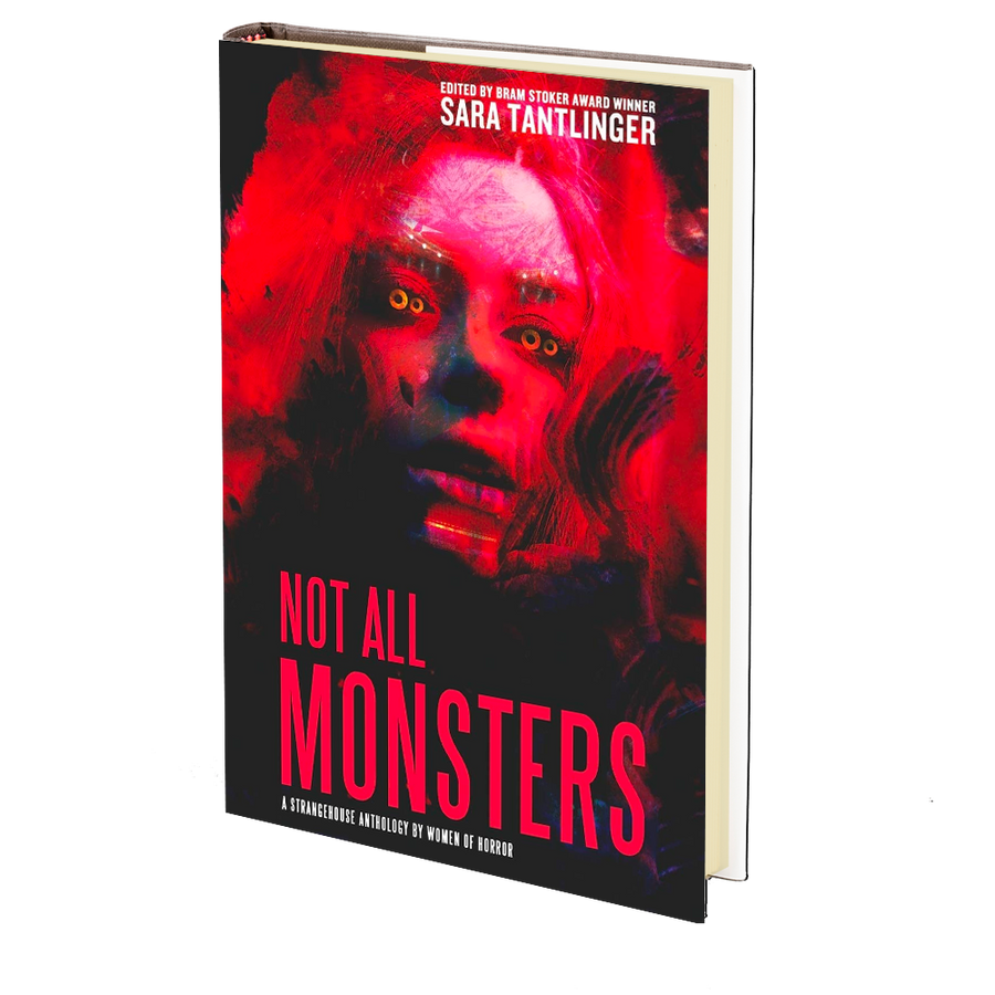 NOT ALL MONSTERS: A Strangehouse Anthology by Women of Horror by Sara Tantlinger