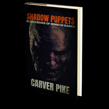 Shadow Puppets: Scarecrows of Minnow Ranch by Carver Pike