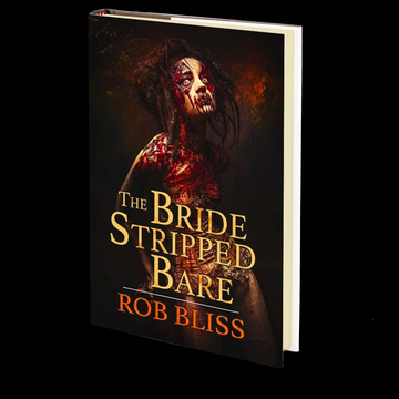 The Bride Stripped Bare by Rob Bliss