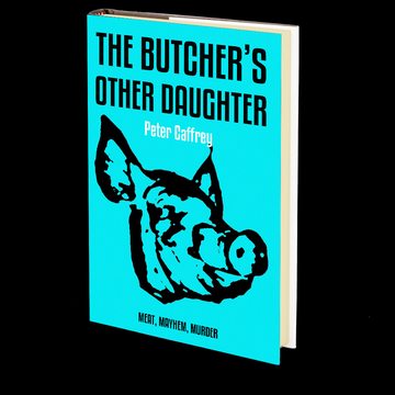 The Butcher's Other Daughter: A Tale of Meat, Mayhem and Murder by Peter Caffrey