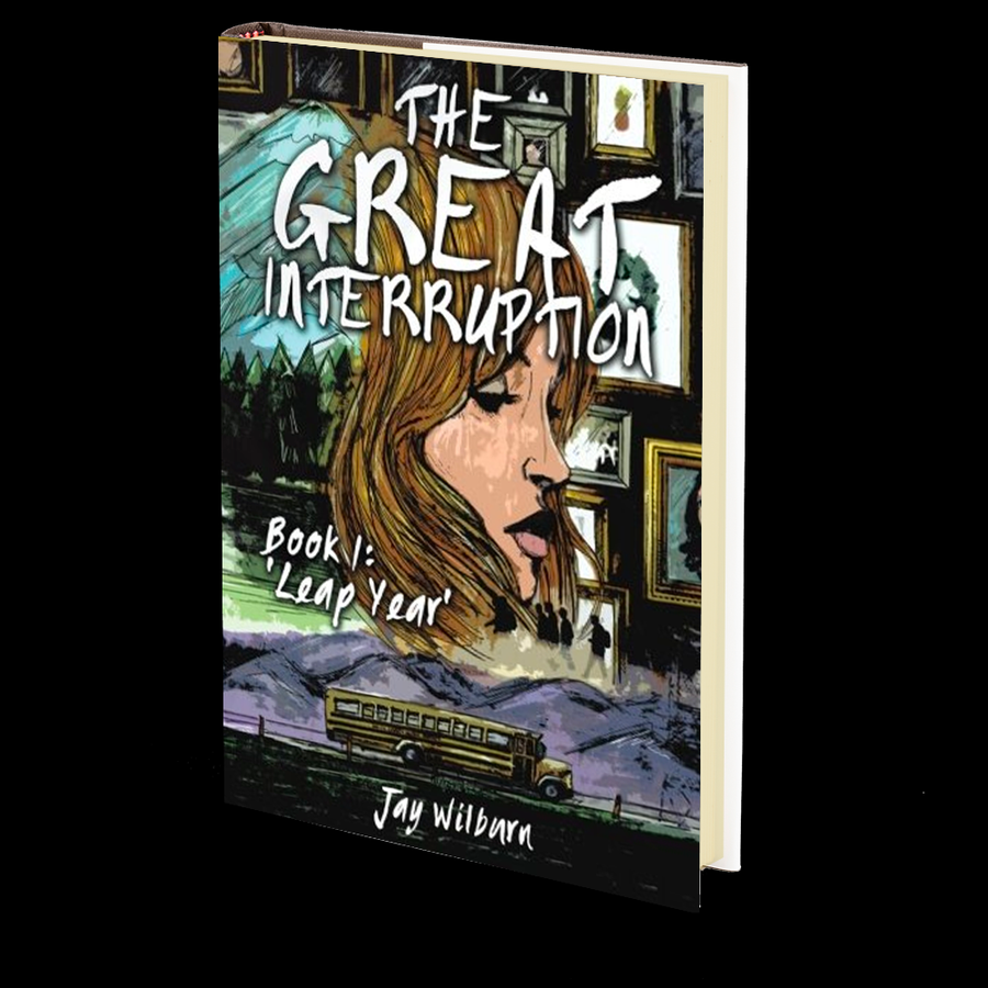The Great Interruption Book 1: Leap Year by Jay Wilburn