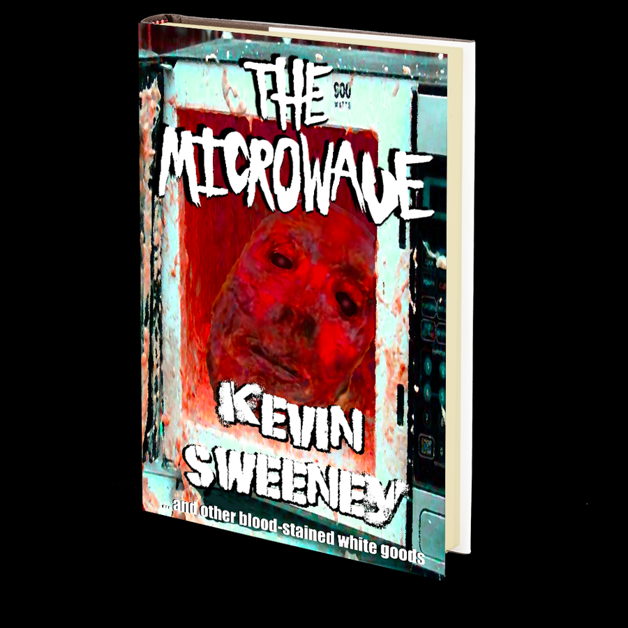 The Microwave... and Other Bloodstained White Goods by Kevin Sweeney