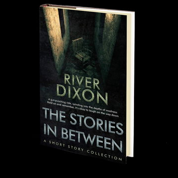 The Stories In Between by River Dixon