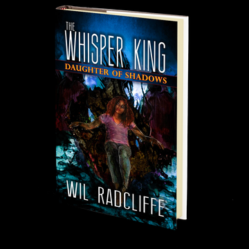The Whisper King - Book 2: Daughter of Shadows by Wil Radcliffe