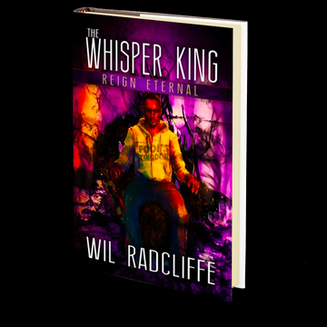 The Whisper King - Book 3: Reign Eternal by Wil Radcliffe