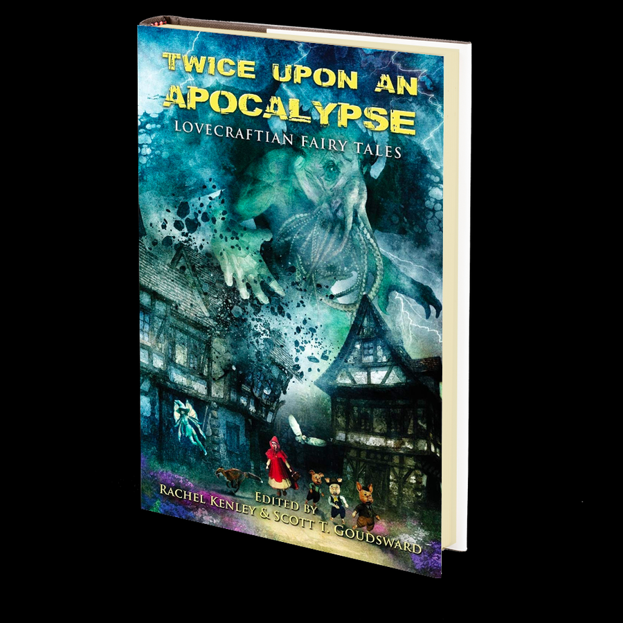 Twice Upon an Apocalypse: Lovecraftian Fairy Tales Edited by Rachel Kenley and Scott T. Goudsward