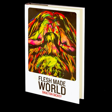 Flesh Made World by Daulton Dickey