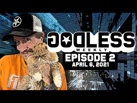 Godless Weekly - Episode 2 - April 6th, 2021