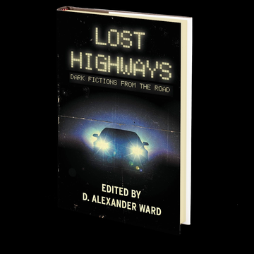 Lost Highways: Dark Fictions From the Road Edited D. Alexander Ward