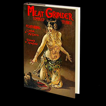 Meat Grinder by Catfish McDaris and Donald Armfield