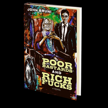 Poor Bastards and Rich Fucks by John Bruni