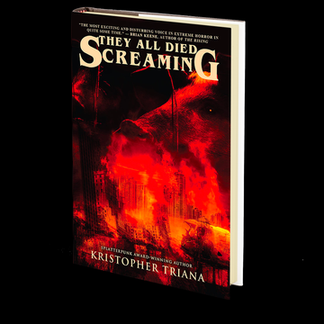 They All Died Screaming by Kristopher Triana