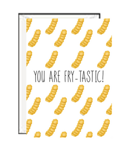 You are Fry-tastic Greeting Card