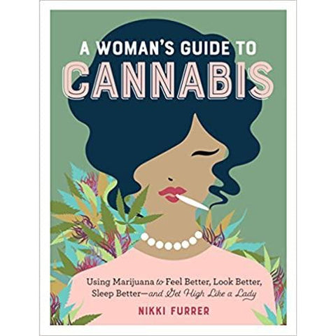 A Woman's Guide To Cannabis - Using Marijuana to Feel Better, Look Better, Sleep Better–and Get High Like a Lady - Lady of the Lake