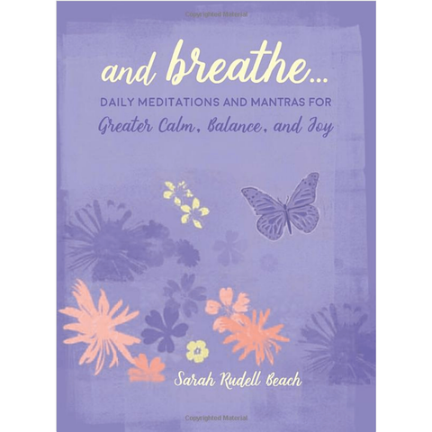 And Breathe...: Daily meditations and mantras for greater calm, balance, and joy - Lady of the Lake