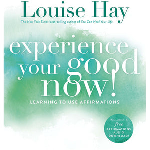 Experience Your Good Now! - Learning to Use Affirmations - Lady of the Lake