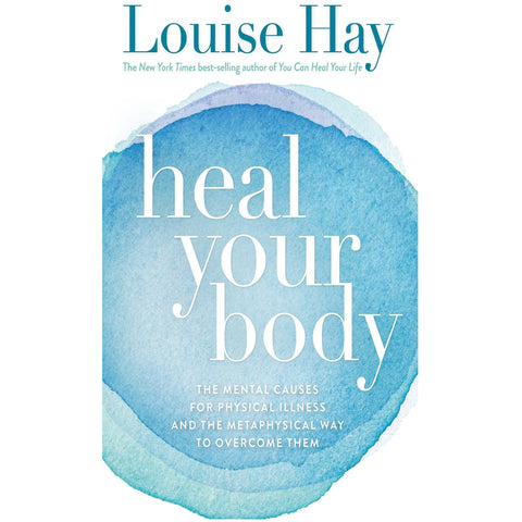 Heal Your Body - The Mental Causes for Physical Illness and the Metaphysical Way to Overcome Them - Lady of the Lake