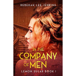 In The Company of Men (Lemon Sugar Series Book 1) - Lady of the Lake