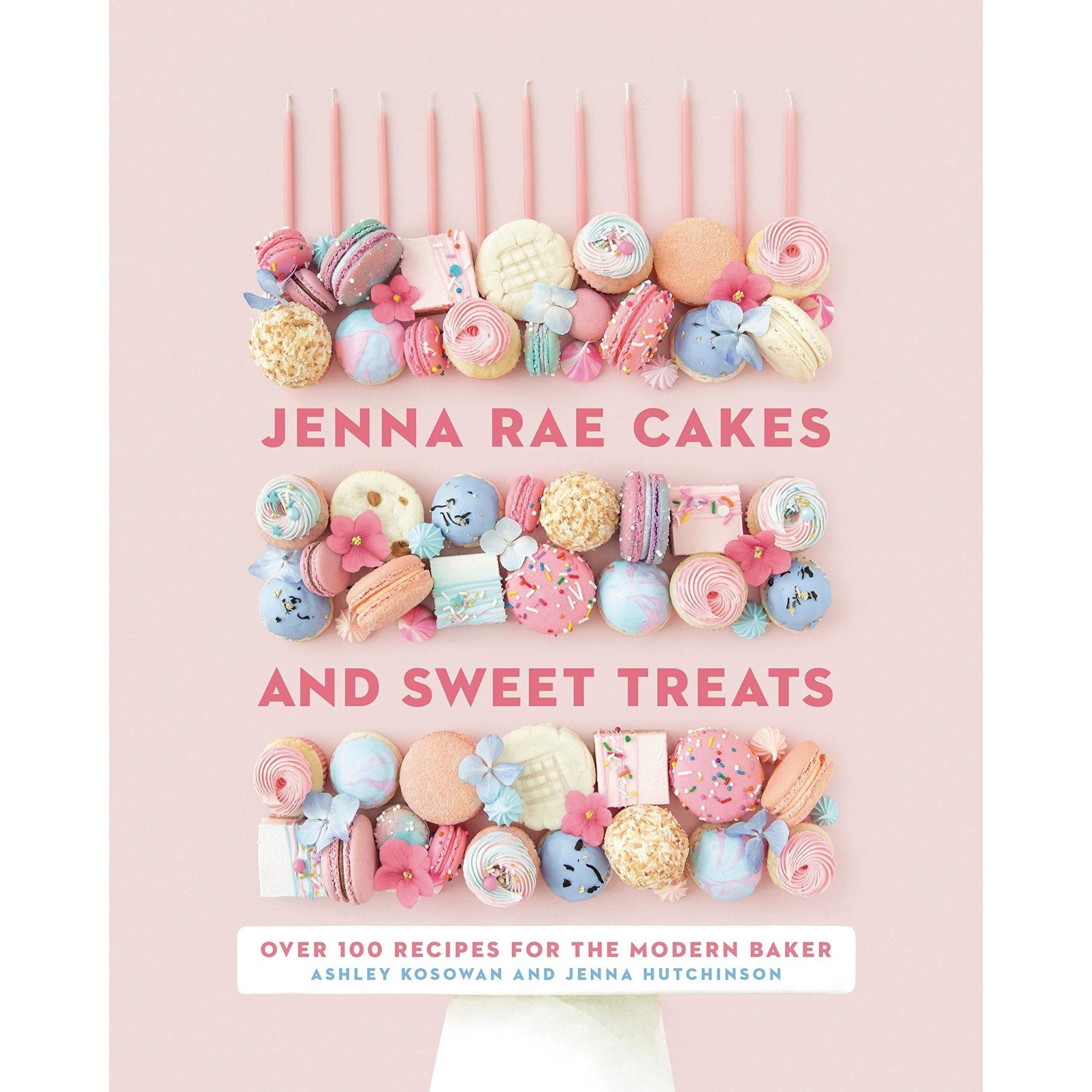 Jenna Rae Cakes & Sweet Treats: Over 100 Recipes for the Modern Baker - Hardcover - Lady of the Lake