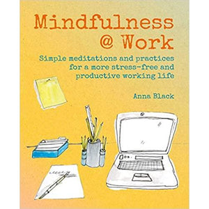 Mindfulness @Work - Simple meditations and practices for a more stress-free and productive working life - Lady of the Lake