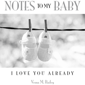 'Notes to my Baby - I Love You Already' by Vesna M. Bailey - Lady of the Lake