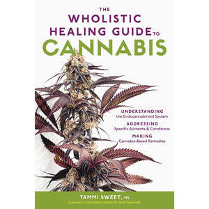 The Wholistic Healing Guide to Cannabis: Understanding the Endocannabinoid System, Addressing Specific Ailments and Conditions, and Making Cannabis-Based Remedies - Lady of the Lake