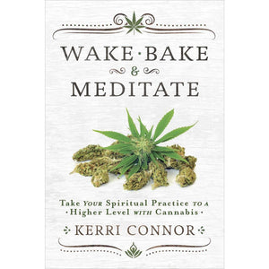 Wake, Bake & Meditate: Take Your Spiritual Practice to a Higher Level with Cannabis - Lady of the Lake
