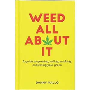 Weed All About It - A guide to growing, rolling, smoking, and eating your green - Lady of the Lake