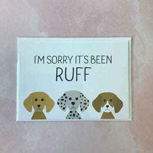 I'm Sorry it's Been Ruff - The Catalyst Mercantile